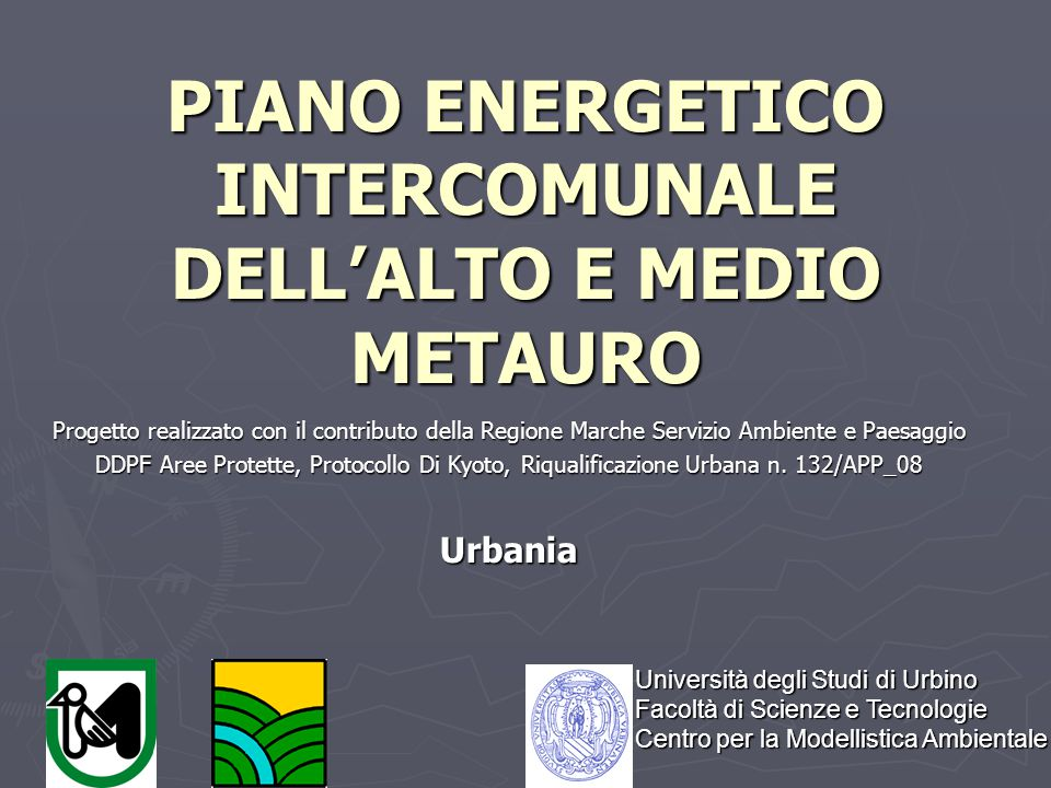 PIANO ENERGETICO INTERCOMUNALE DELL'ALTO E MEDIO METAURO Progetto realizzato con il contributo della Regione Marche Servizio Ambiente e Paesaggio DDPF