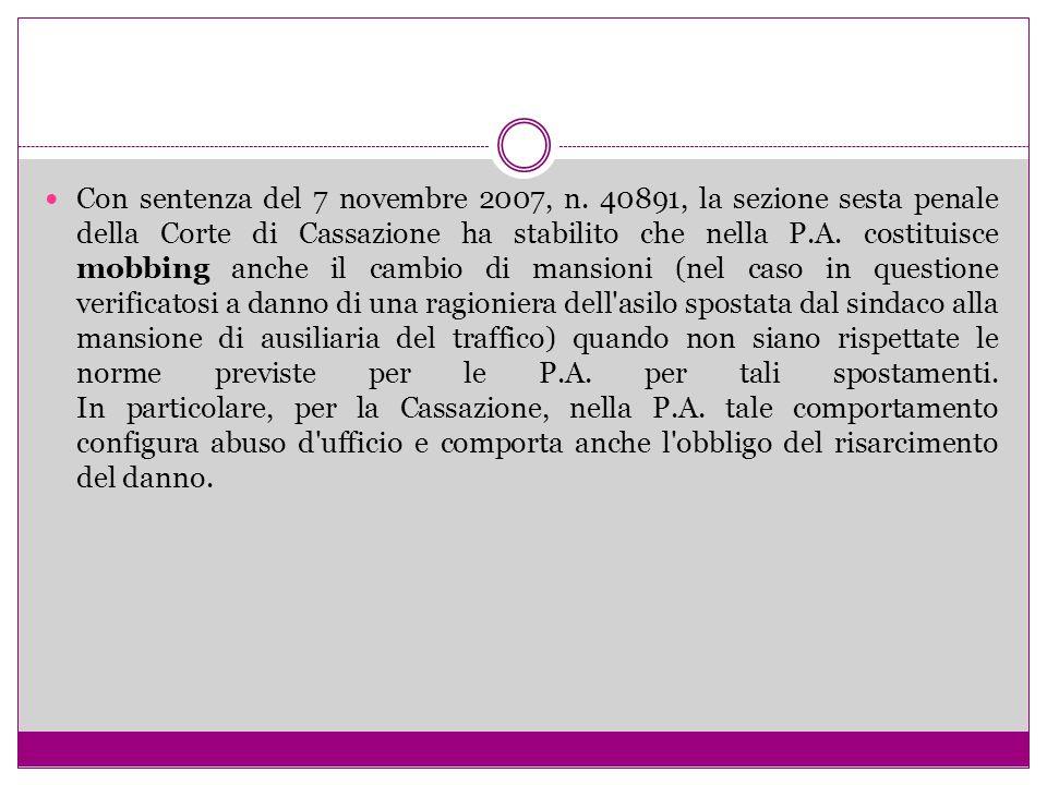 Con sentenza del 7 novembre 2007, n. 40891, la sezione sesta penale della Corte di Cassazione ha stabilito che nella P.A. costituisce mobbing anche il