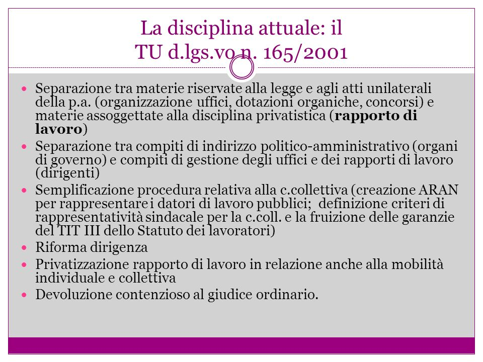 La disciplina attuale: il TU d.lgs.vo n. 165/2001 Separazione tra materie riservate alla legge e agli atti unilaterali della p.a. (organizzazione uffi