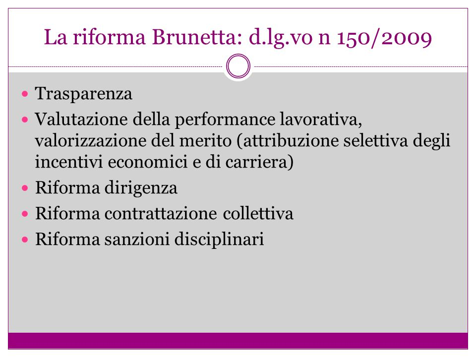 La riforma Brunetta: d.lg.vo n 150/2009 Trasparenza Valutazione della performance lavorativa, valorizzazione del merito (attribuzione selettiva degli