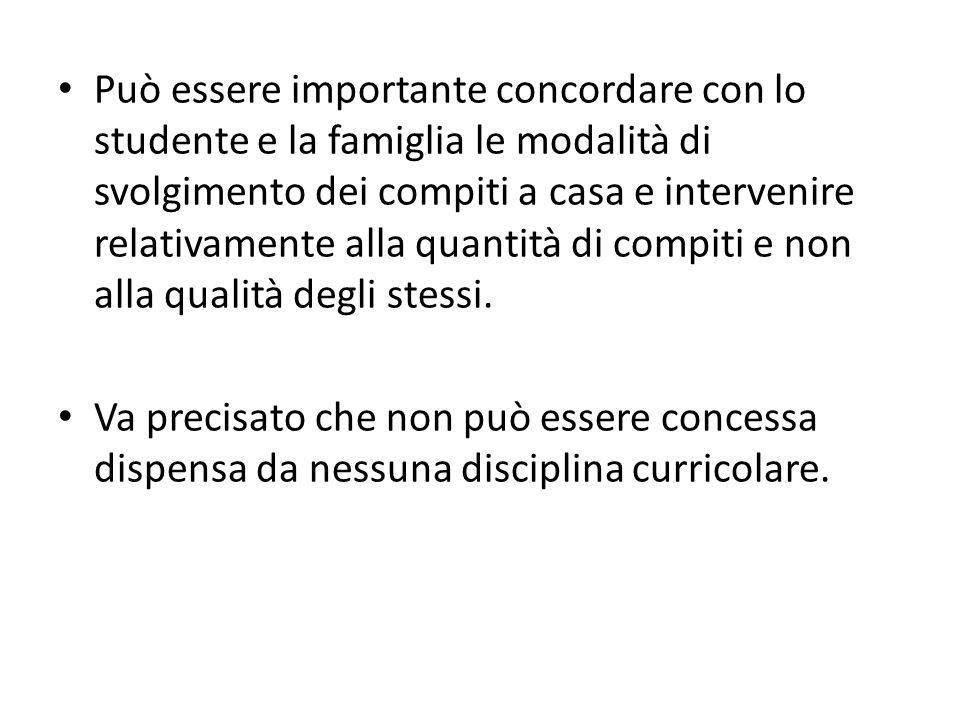 Può essere importante concordare con lo studente e la famiglia le modalità di svolgimento dei compiti a casa e intervenire relativamente alla quantità