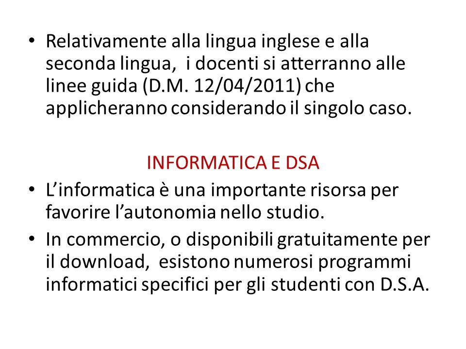 Relativamente alla lingua inglese e alla seconda lingua, i docenti si atterranno alle linee guida (D.M. 12/04/2011) che applicheranno considerando il