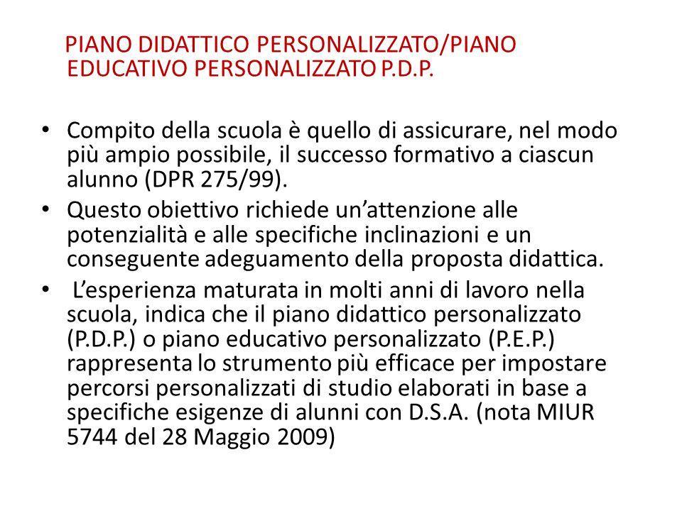 PIANO DIDATTICO PERSONALIZZATO/PIANO EDUCATIVO PERSONALIZZATO P.D.P. Compito della scuola è quello di assicurare, nel modo più ampio possibile, il suc