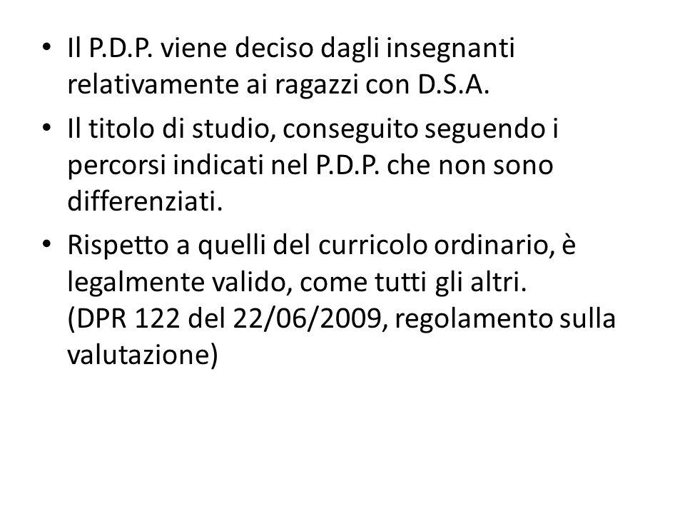 Il P.D.P. viene deciso dagli insegnanti relativamente ai ragazzi con D.S.A. Il titolo di studio, conseguito seguendo i percorsi indicati nel P.D.P. ch
