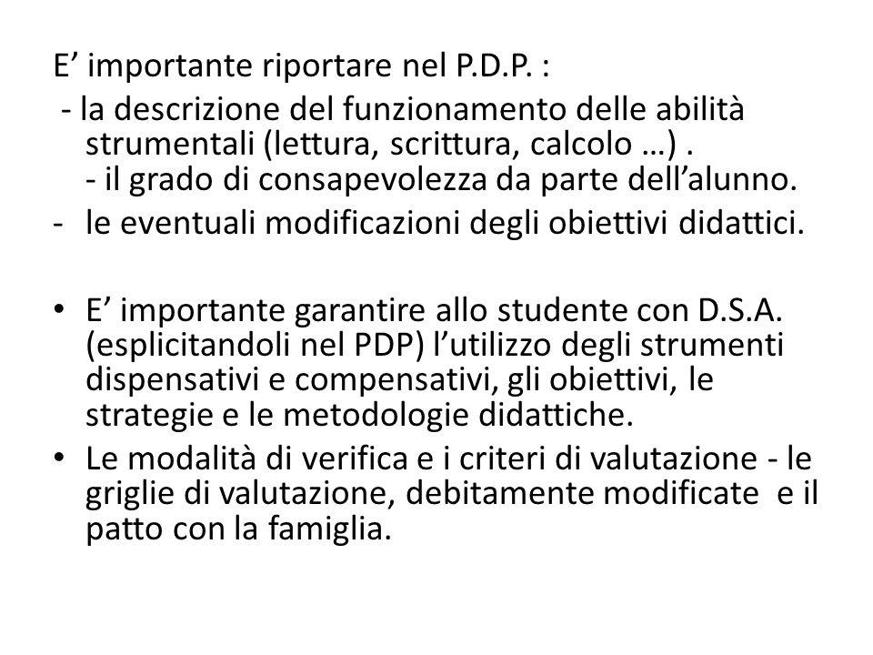 E' importante riportare nel P.D.P. : - la descrizione del funzionamento delle abilità strumentali (lettura, scrittura, calcolo …). - il grado di consa