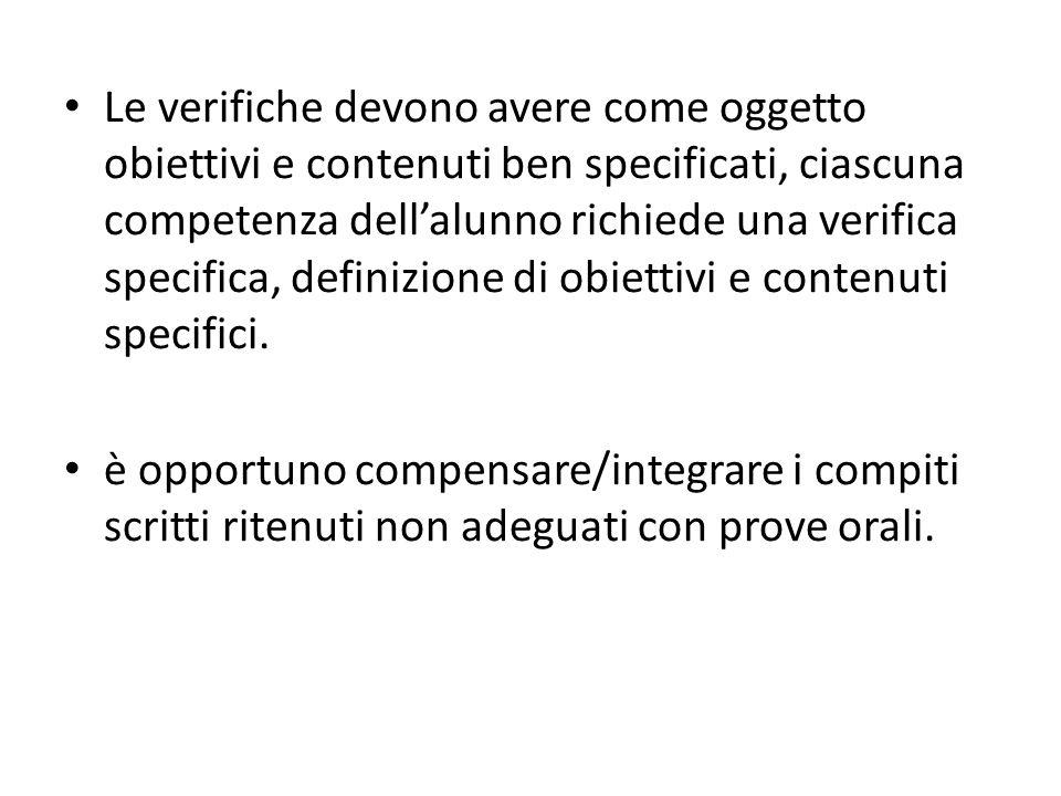 Le verifiche devono avere come oggetto obiettivi e contenuti ben specificati, ciascuna competenza dell'alunno richiede una verifica specifica, definiz