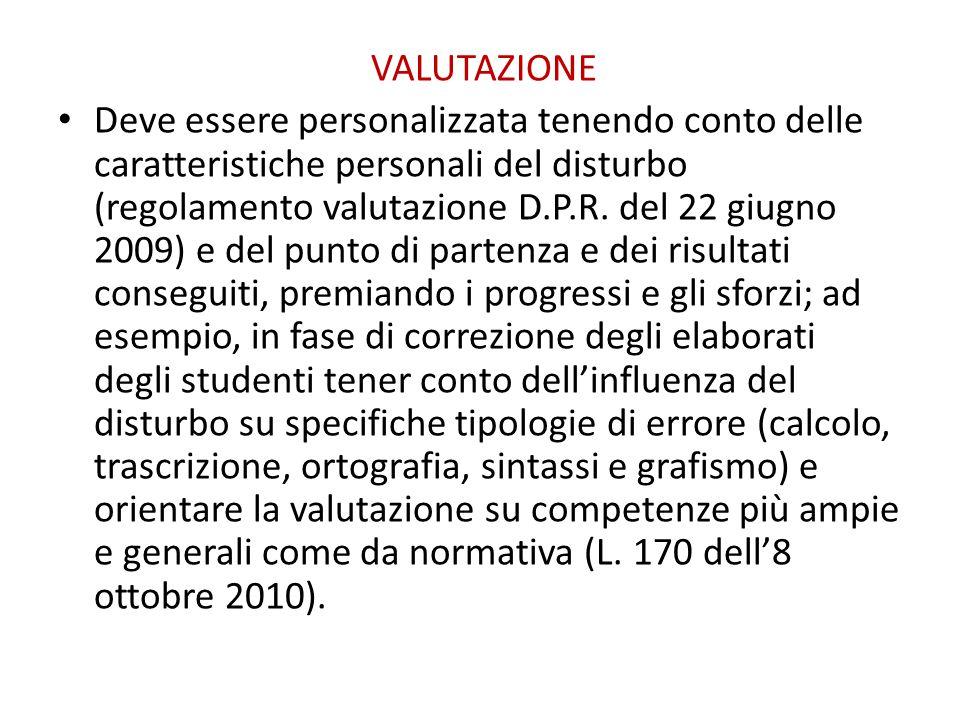 VALUTAZIONE Deve essere personalizzata tenendo conto delle caratteristiche personali del disturbo (regolamento valutazione D.P.R. del 22 giugno 2009)