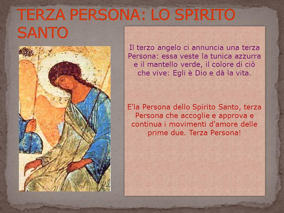 Il terzo angelo ci annuncia una terza Persona: essa veste la tunica azzurra e il mantello verde, il colore di ciò che vive: Egli è Dio e dà la vita. E