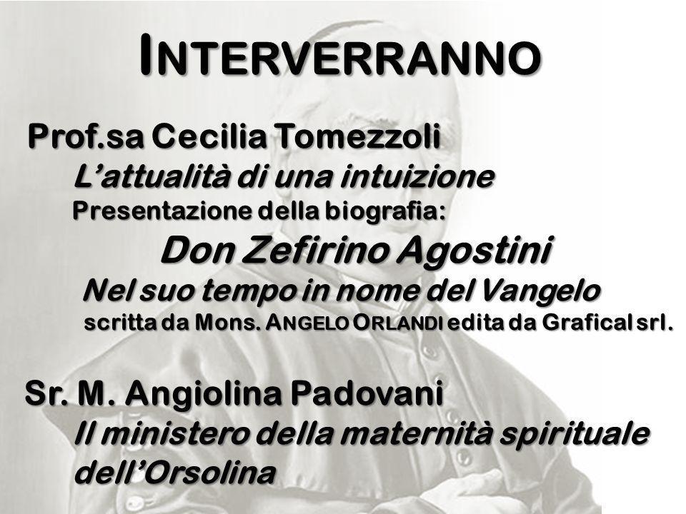 I NTERVERRANNO Prof.sa Cecilia Tomezzoli Prof.sa Cecilia Tomezzoli L'attualità di una intuizione Presentazione della biografia: Don Zefirino Agostini Nel suo tempo in nome del Vangelo scritta da Mons.