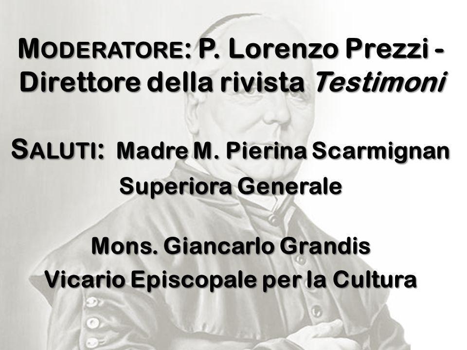 M ODERATORE : P.Lorenzo Prezzi - Direttore della rivista Testimoni S ALUTI : Madre M.