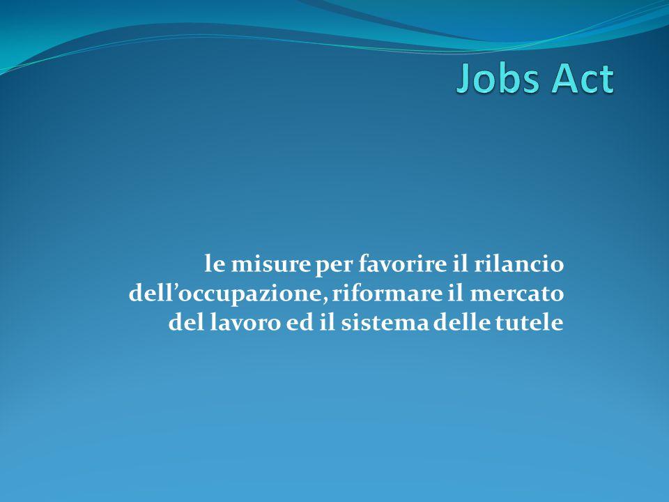 le misure per favorire il rilancio dell'occupazione, riformare il mercato del lavoro ed il sistema delle tutele