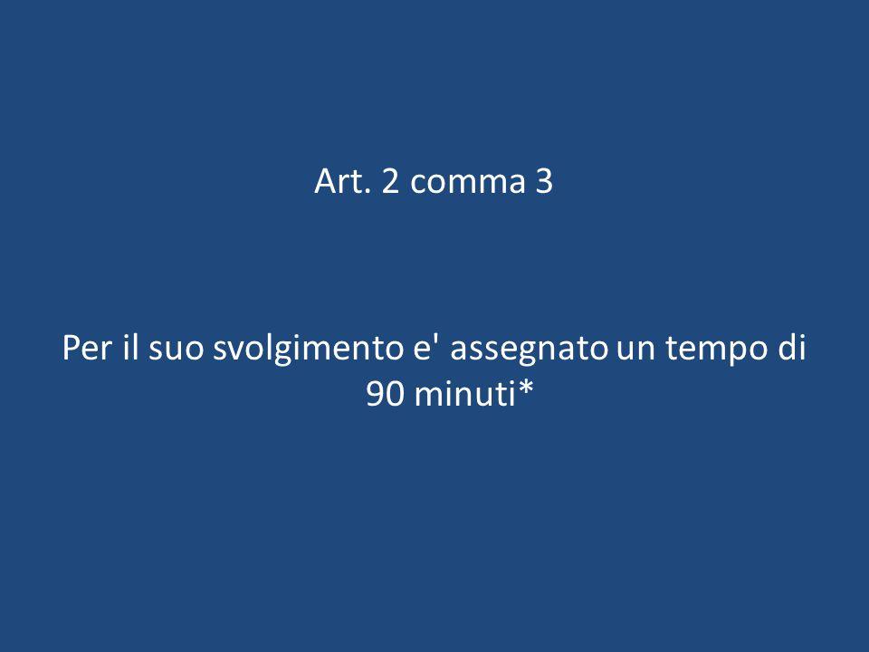 Art. 2 comma 3 Per il suo svolgimento e assegnato un tempo di 90 minuti*