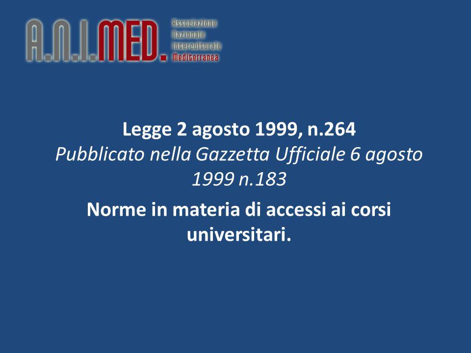 Legge 2 agosto 1999, n.264 Pubblicato nella Gazzetta Ufficiale 6 agosto 1999 n.183 Norme in materia di accessi ai corsi universitari.