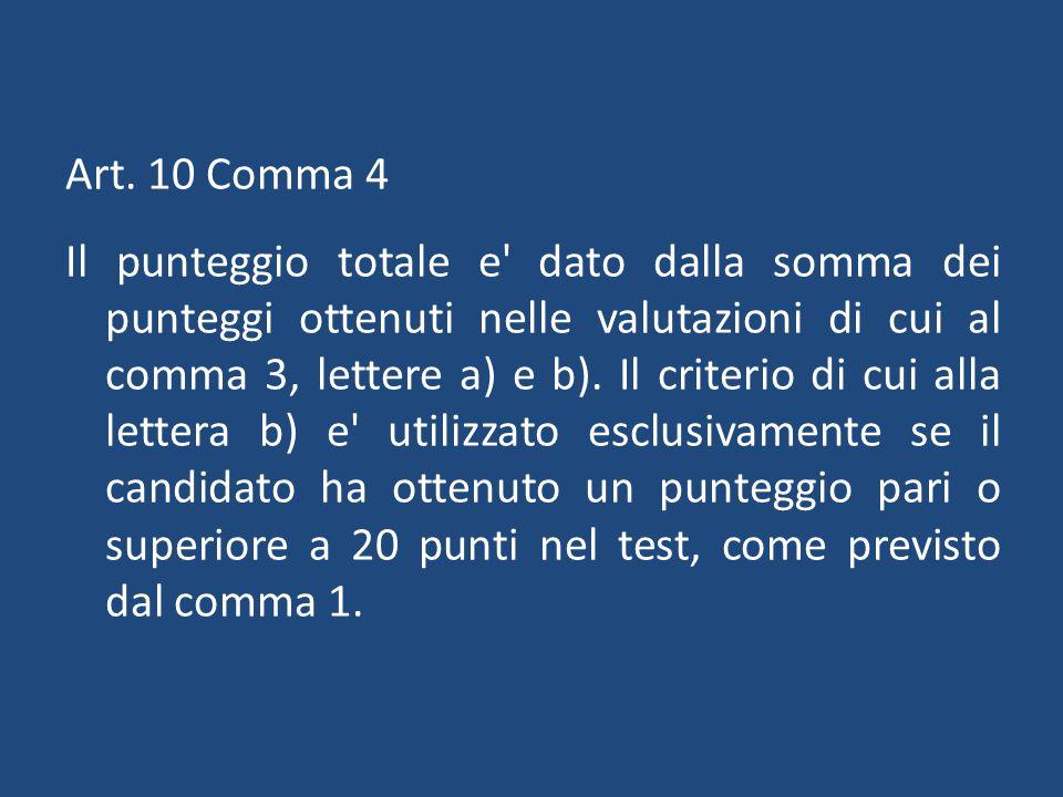 Art. 10 Comma 4 Il punteggio totale e' dato dalla somma dei punteggi ottenuti nelle valutazioni di cui al comma 3, lettere a) e b). Il criterio di cui