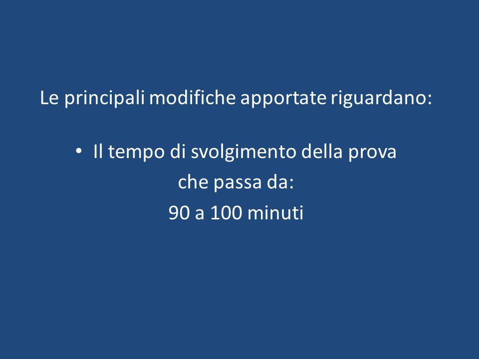 Le principali modifiche apportate riguardano: Il tempo di svolgimento della prova che passa da: 90 a 100 minuti