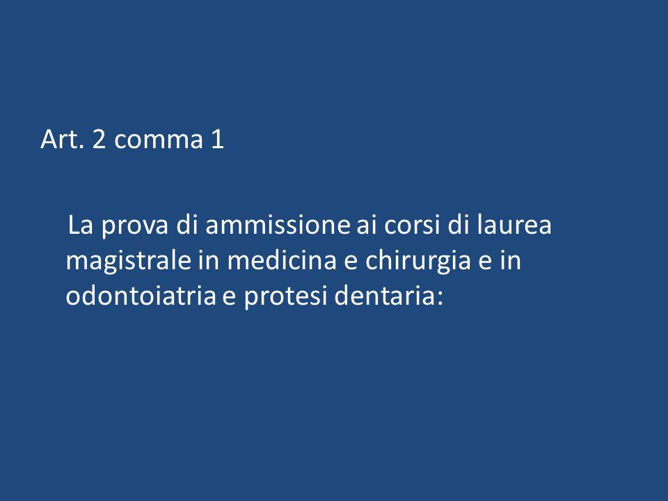 Art. 2 comma 1 La prova di ammissione ai corsi di laurea magistrale in medicina e chirurgia e in odontoiatria e protesi dentaria: