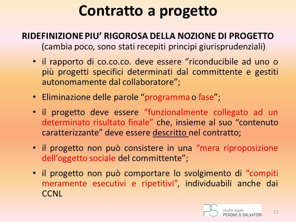 Contratto a progetto RIDEFINIZIONE PIU' RIGOROSA DELLA NOZIONE DI PROGETTO (cambia poco, sono stati recepiti principi giurisprudenziali) il rapporto d