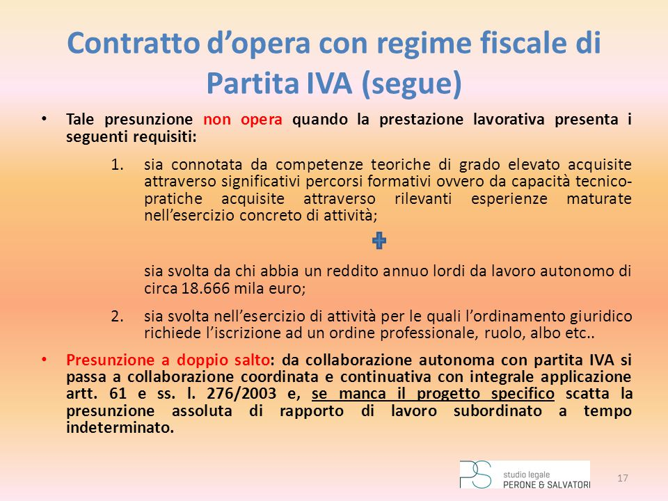 Contratto d'opera con regime fiscale di Partita IVA (segue) Tale presunzione non opera quando la prestazione lavorativa presenta i seguenti requisiti:
