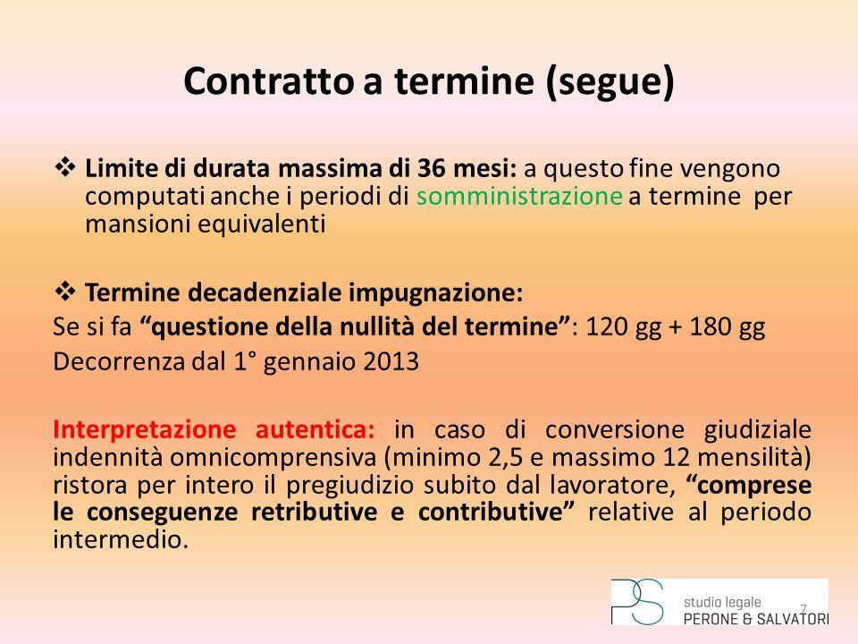 Contratto a termine (segue)  Limite di durata massima di 36 mesi: a questo fine vengono computati anche i periodi di somministrazione a termine per m