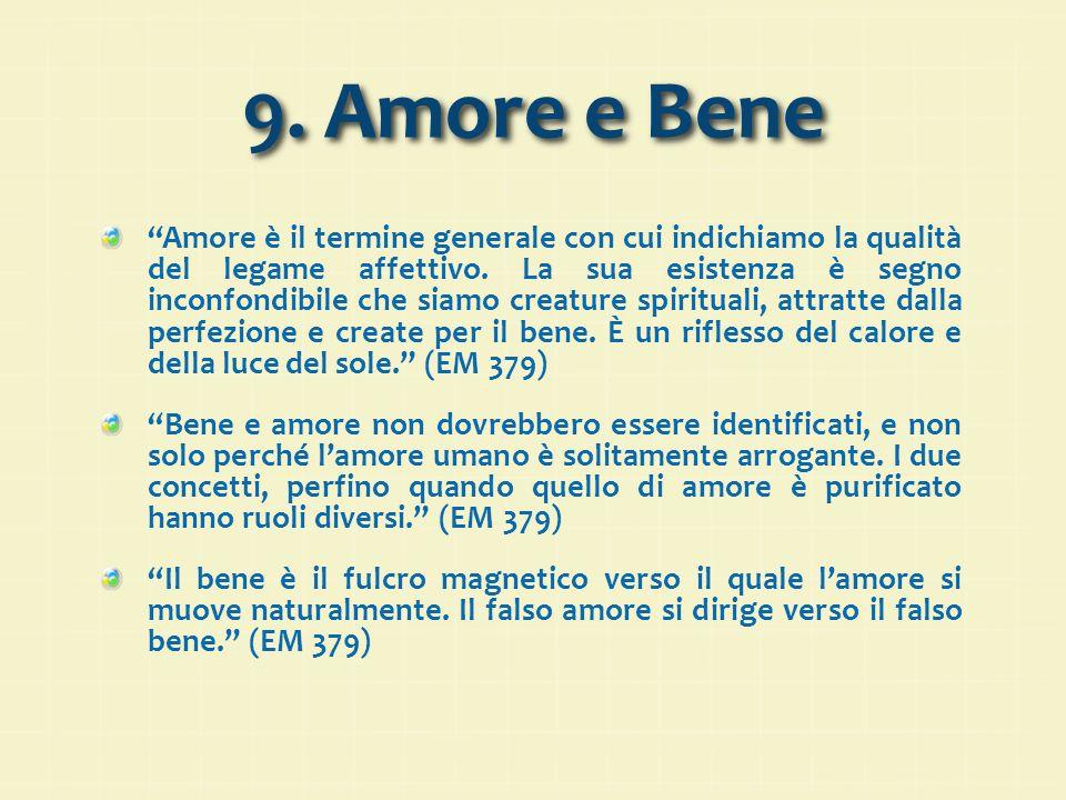 """9. Amore e Bene """"Amore è il termine generale con cui indichiamo la qualità del legame affettivo. La sua esistenza è segno inconfondibile che siamo cre"""