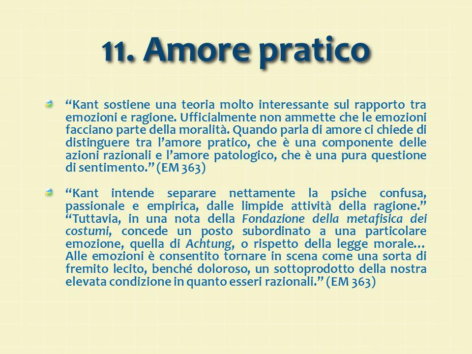11.Amore pratico Kant sostiene una teoria molto interessante sul rapporto tra emozioni e ragione.