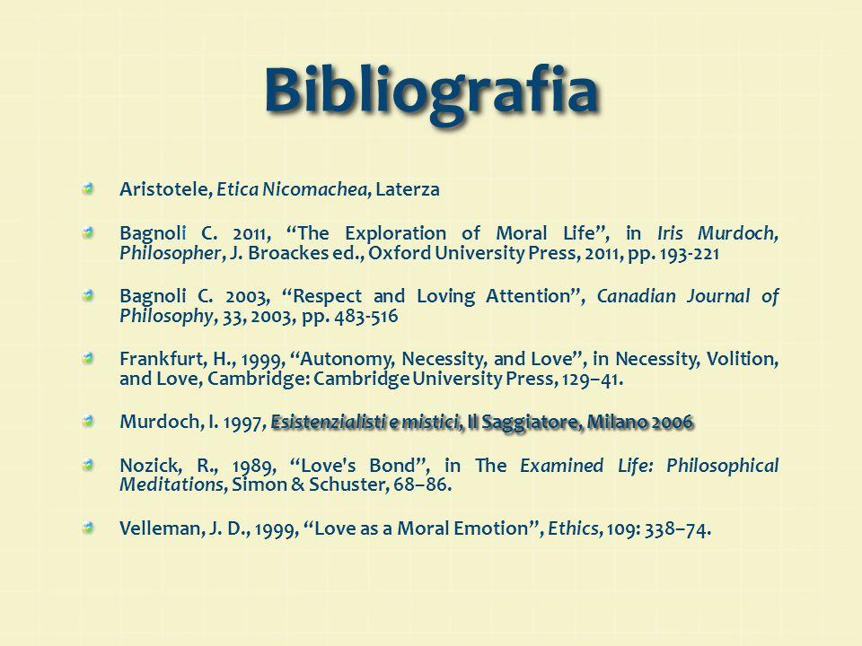 "Bibliografia Aristotele, Etica Nicomachea, Laterza Bagnoli C. 2011, ""The Exploration of Moral Life"", in Iris Murdoch, Philosopher, J. Broackes ed., Ox"