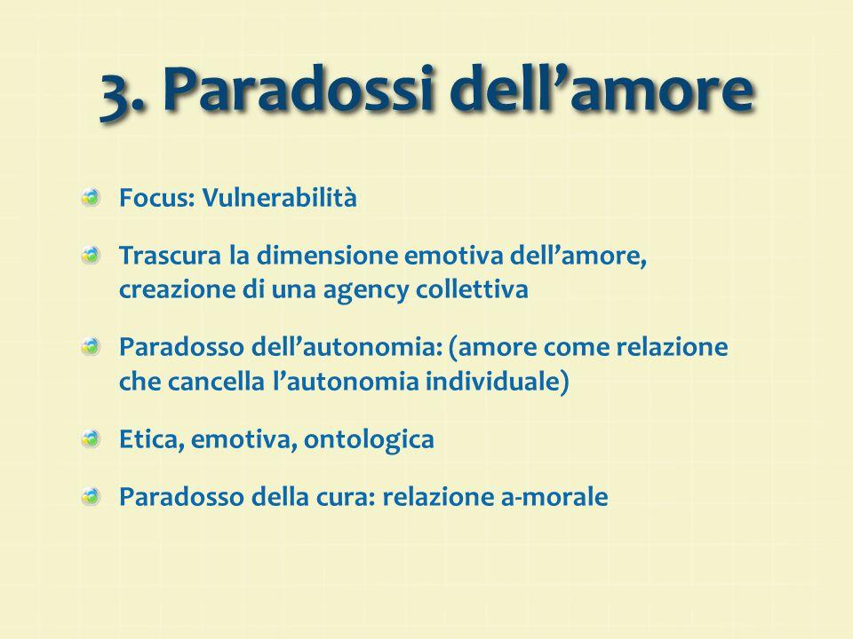 3. Paradossi dell'amore Focus: Vulnerabilità Trascura la dimensione emotiva dell'amore, creazione di una agency collettiva Paradosso dell'autonomia: (