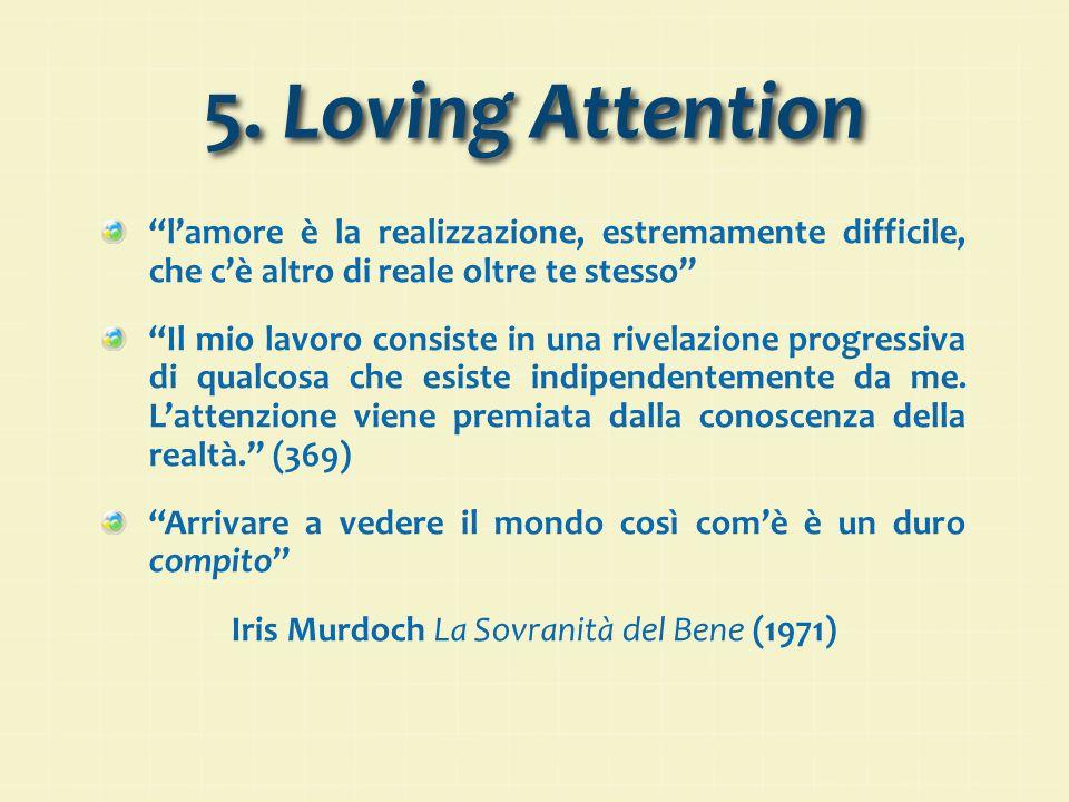 """5. Loving Attention """"l'amore è la realizzazione, estremamente difficile, che c'è altro di reale oltre te stesso"""" """"Il mio lavoro consiste in una rivela"""