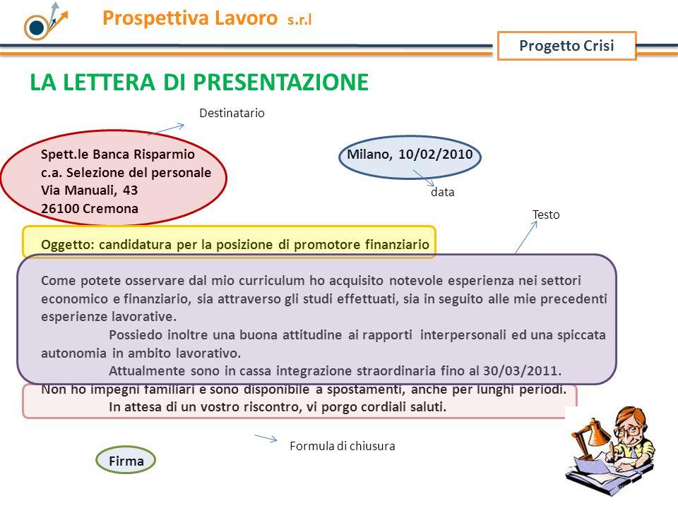 Progetto Crisi Prospettiva Lavoro s.r.l Spett.le Banca Risparmio Milano, 10/02/2010 c.a. Selezione del personale Via Manuali, 43 26100 Cremona Oggetto