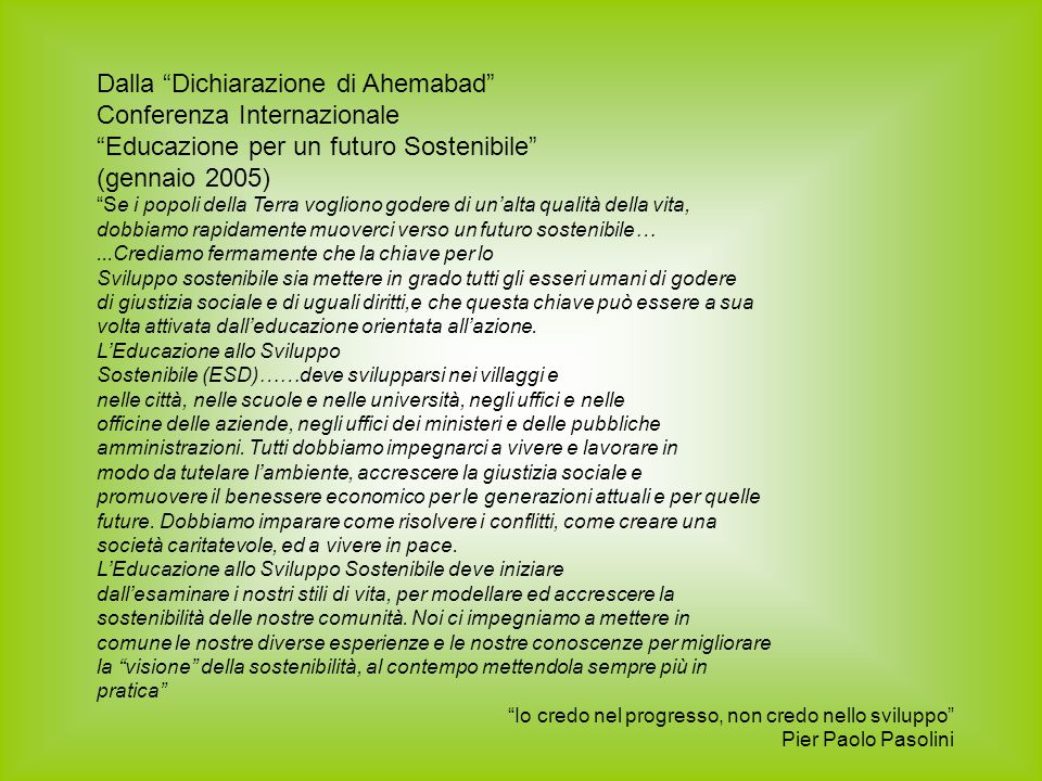"""Dalla """"Dichiarazione di Ahemabad"""" Conferenza Internazionale """"Educazione per un futuro Sostenibile"""" (gennaio 2005) """"Se i popoli della Terra vogliono go"""