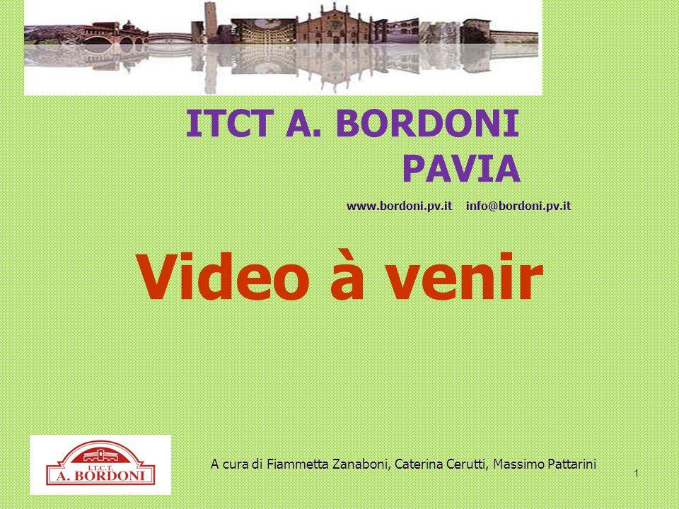 Video à venir ITCT A. BORDONI PAVIA 1 www.bordoni.pv.it info@bordoni.pv.it A cura di Fiammetta Zanaboni, Caterina Cerutti, Massimo Pattarini