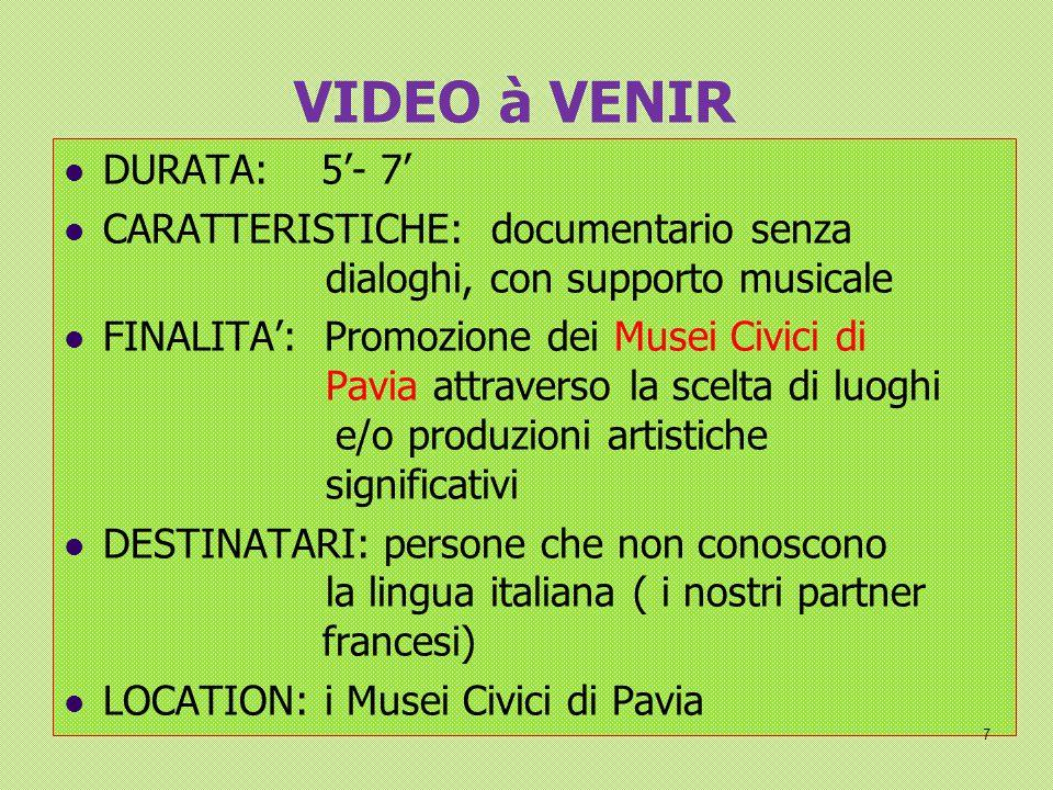 VIDEO à VENIR DURATA: 5'- 7' CARATTERISTICHE: documentario senza dialoghi, con supporto musicale FINALITA': Promozione dei Musei Civici di Pavia attra