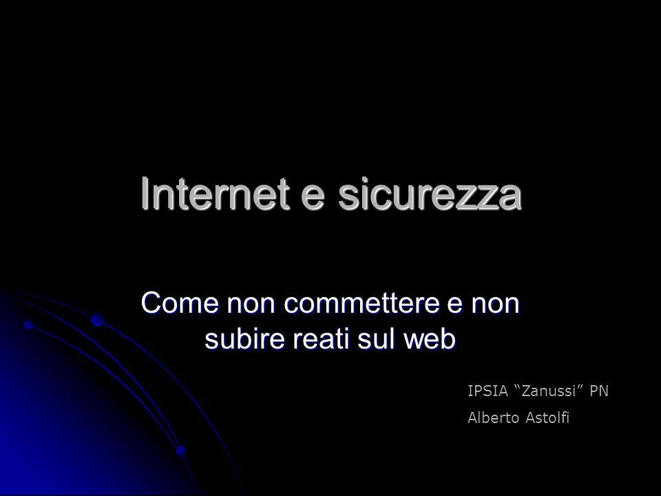 """IPSIA """"Zanussi"""" PN Alberto Astolfi Internet e sicurezza Come non commettere e non subire reati sul web"""
