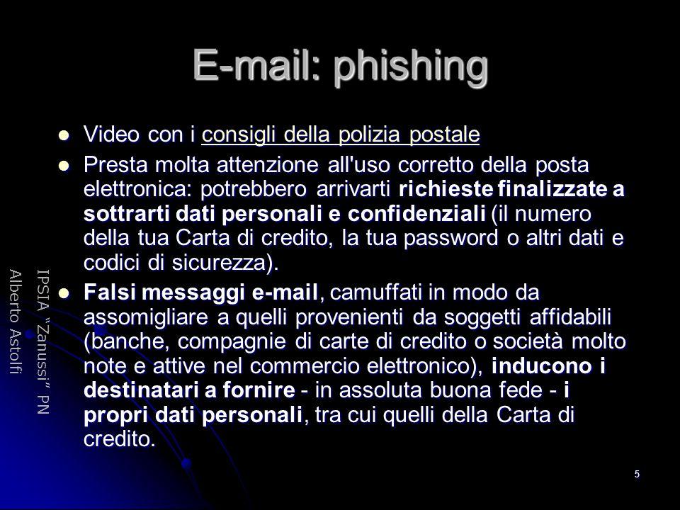 IPSIA Zanussi PNAlberto Astolfi 6 E-mail: phishing - 2 In generale, diffida dalle e-mail che: In generale, diffida dalle e-mail che: contengono un messaggio generico di richiesta di informazioni personali per motivi non ben specificati (es.