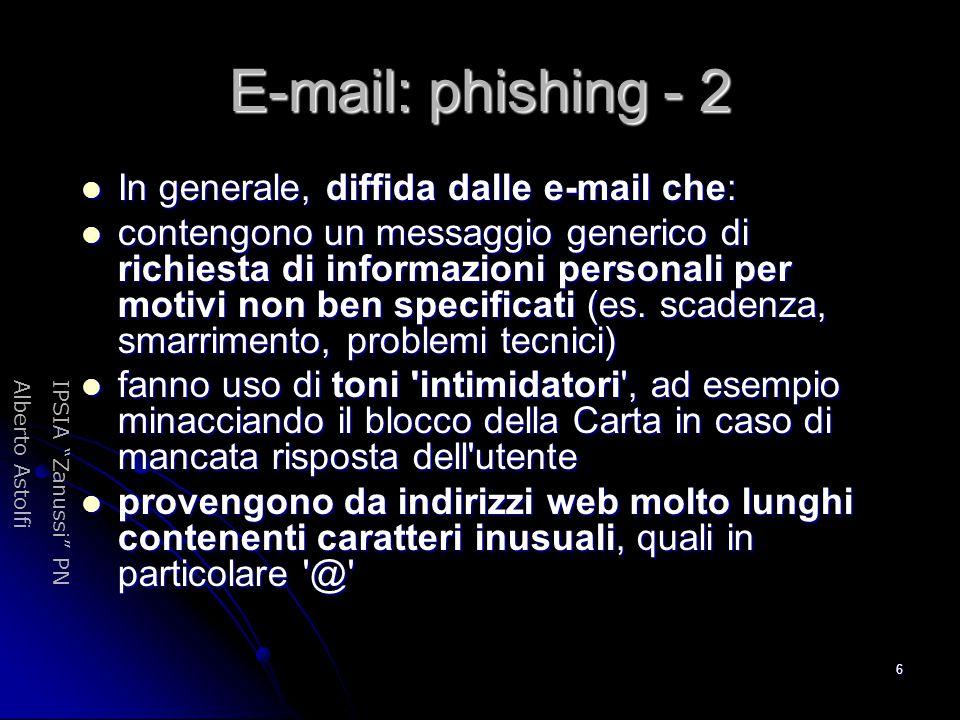 """IPSIA """"Zanussi"""" PNAlberto Astolfi 6 E-mail: phishing - 2 In generale, diffida dalle e-mail che: In generale, diffida dalle e-mail che: contengono un m"""