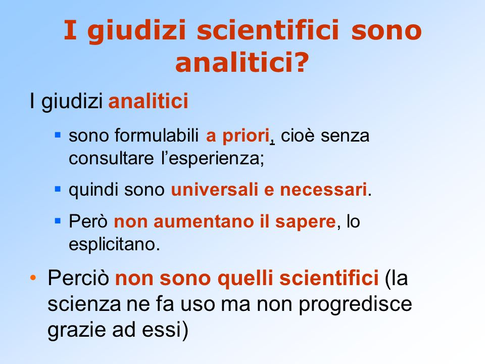 I giudizi scientifici sono analitici? I giudizi analitici  sono formulabili a priori, cioè senza consultare l'esperienza;  quindi sono universali e