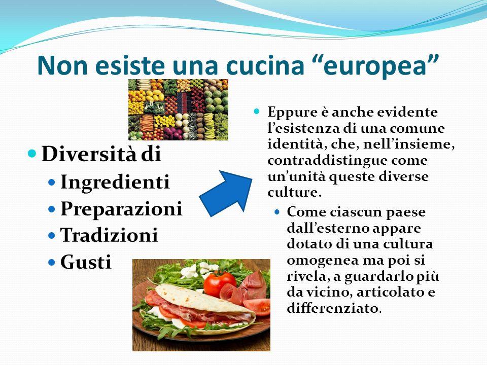 """Non esiste una cucina """"europea"""" Diversità di Ingredienti Preparazioni Tradizioni Gusti Eppure è anche evidente l'esistenza di una comune identità, che"""