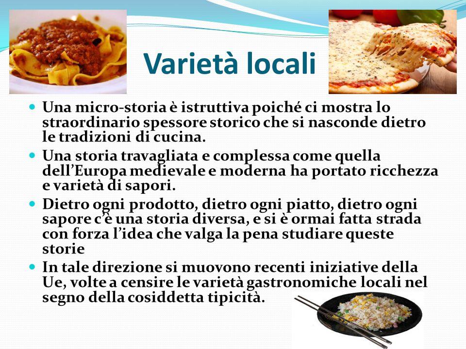 Varietà locali Una micro-storia è istruttiva poiché ci mostra lo straordinario spessore storico che si nasconde dietro le tradizioni di cucina. Una st