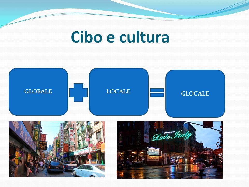 Cibo e cultura GLOBALE LOCALE GLOCALE