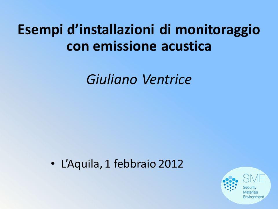 Esempi d'installazioni di monitoraggio con emissione acustica Giuliano Ventrice L'Aquila, 1 febbraio 2012