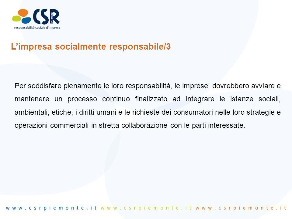 L'impresa socialmente responsabile/3 Per soddisfare pienamente le loro responsabilità, le imprese dovrebbero avviare e mantenere un processo continuo