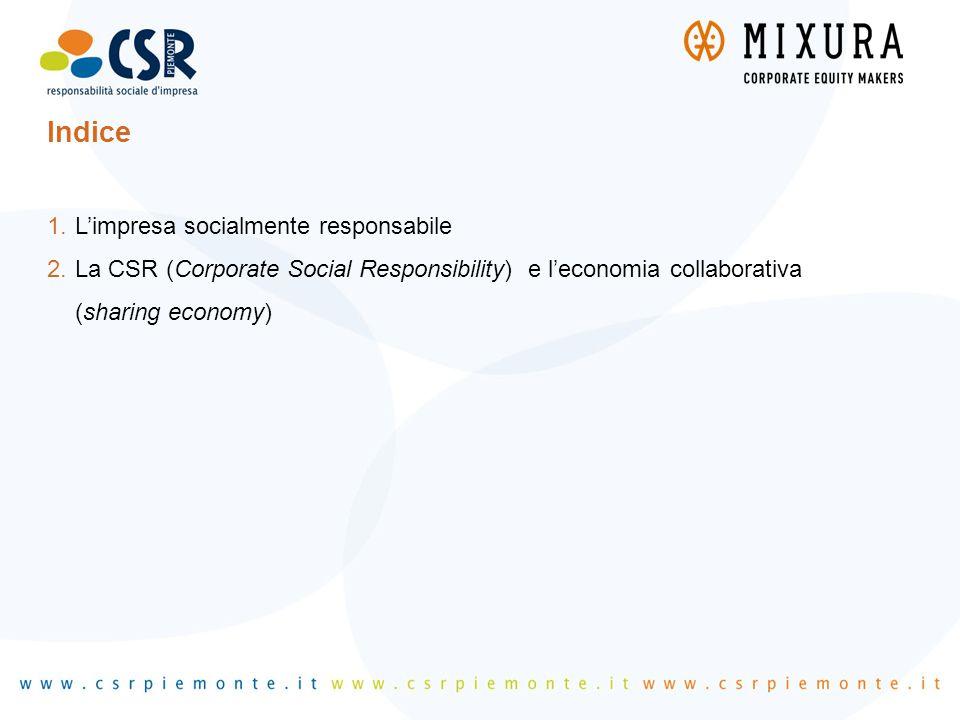 Indice 1.L'impresa socialmente responsabile 2.La CSR (Corporate Social Responsibility) e l'economia collaborativa (sharing economy)