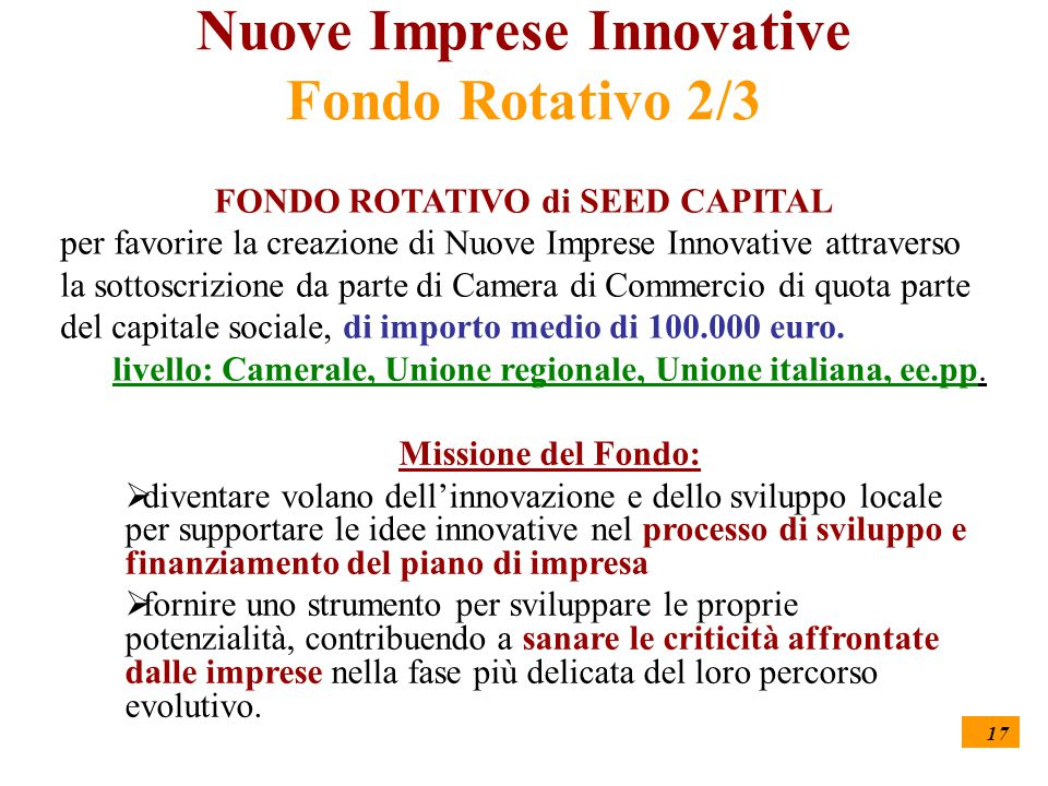 17 Nuove Imprese Innovative Fondo Rotativo 2/3 Missione del Fondo:  diventare volano dell'innovazione e dello sviluppo locale per supportare le idee