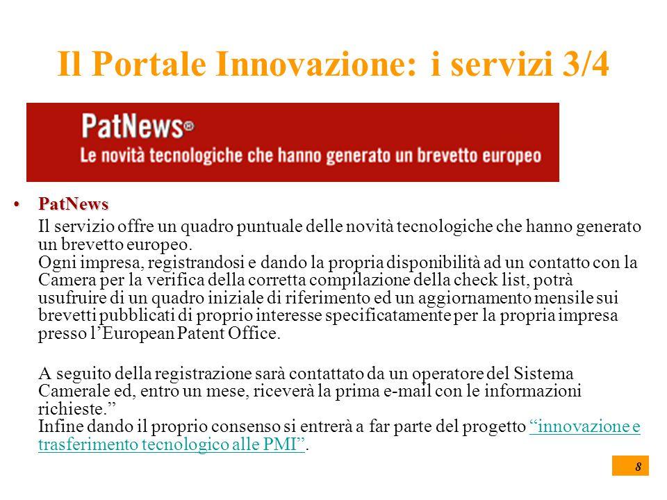 8 Il Portale Innovazione: i servizi 3/4 PatNewsPatNews Il servizio offre un quadro puntuale delle novità tecnologiche che hanno generato un brevetto europeo.