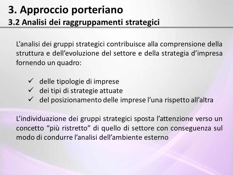 3. Approccio porteriano 3.2 Analisi dei raggruppamenti strategici L'analisi dei gruppi strategici contribuisce alla comprensione della struttura e del