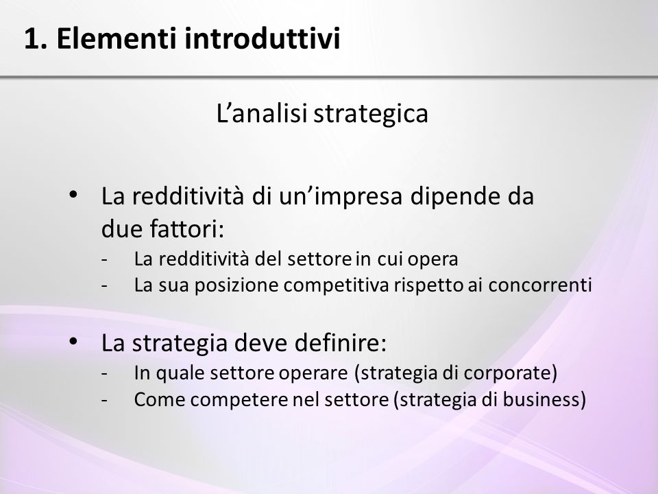 La redditività di un'impresa dipende da due fattori: - La redditività del settore in cui opera - La sua posizione competitiva rispetto ai concorrenti