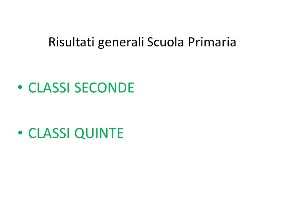 Risultati generali Scuola Primaria CLASSI SECONDE CLASSI QUINTE