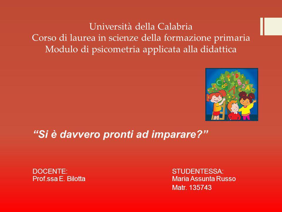 """Università della Calabria Corso di laurea in scienze della formazione primaria Modulo di psicometria applicata alla didattica """"Si è davvero pronti ad"""
