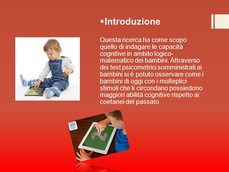  Introduzione Questa ricerca ha come scopo quello di indagare le capacità cognitive in ambito logico- matematico dei bambini. Attraverso dei test psi