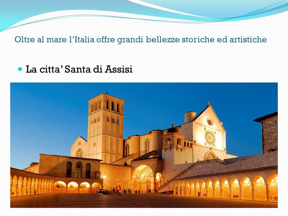 Oltre al mare l'Italia offre grandi bellezze storiche ed artistiche La citta' Santa di Assisi
